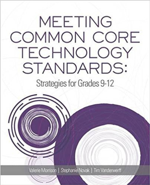 Meeting Common Core Technology Standards: Strategies for Grades 9-12 by Valerie Morrison