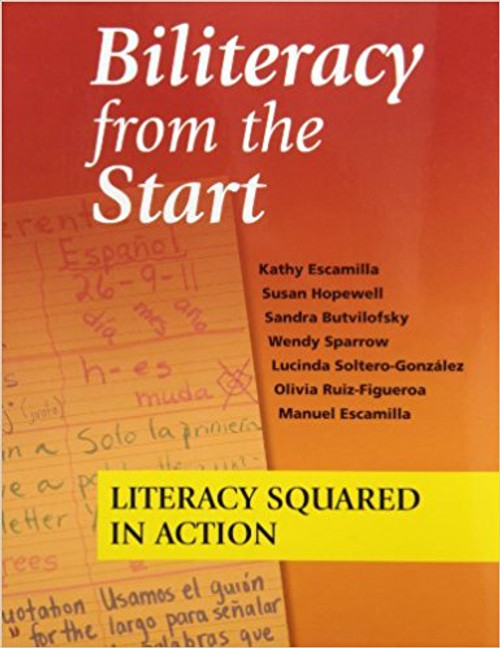 Biliteracy from the Start: Literacy Squared in Action by Kathy Escamilla