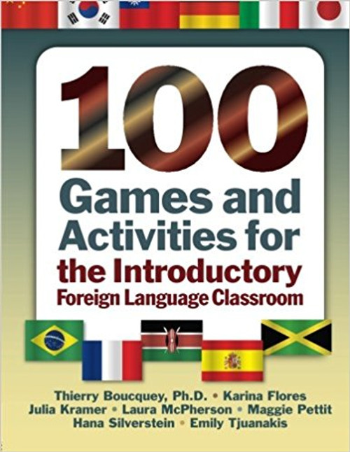 100 Games and Activities for the Introductory Foreign Language Classroom by Thierry Boucquey