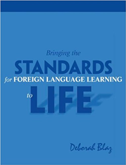 Bringing Standards for Foreign Language Learning to Life by Deborah Blaz