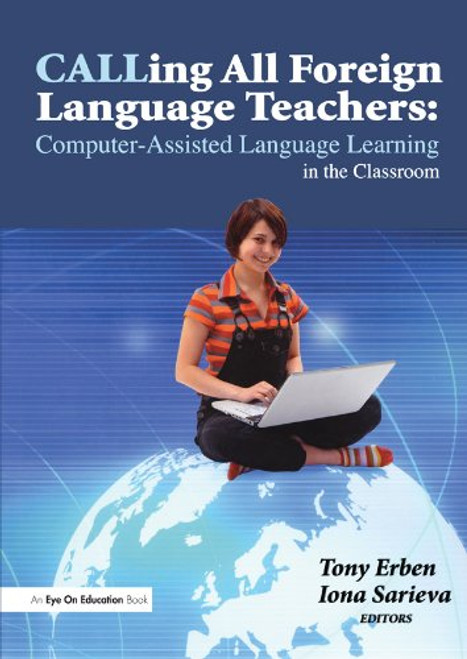 Calling All Foreign Language Teachers: Computer-Assisted Language Learning in the Classroom by Tony Erben