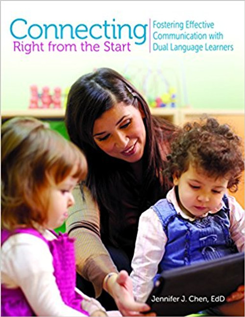 Connecting Right from the Start: Fostering Effective Communication with Dual Language Learning by Jennifer J Chen