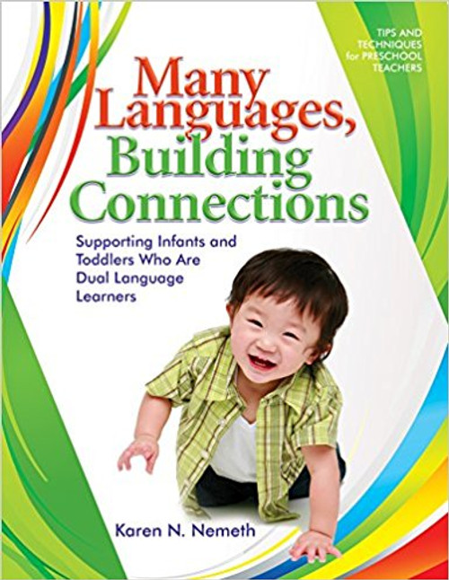 Many Languages, Building Connections: Supporting Infants and Toddelrs Who Are Dual Language Learners by Karen Nemeth