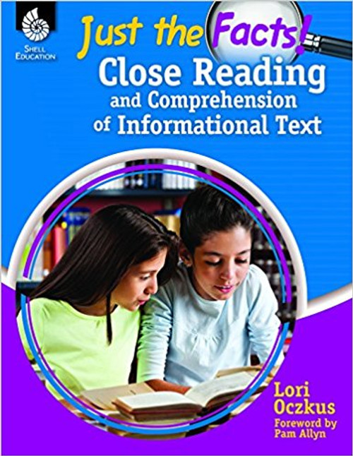 Just the Facts: Close Reading and Comprehension of Informational Text by Lori Oczkusm
