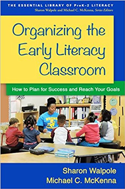 Organizing the Early Literacy Classroom: How to Plan for Success and Reach Your Goals by Sharon Walpole