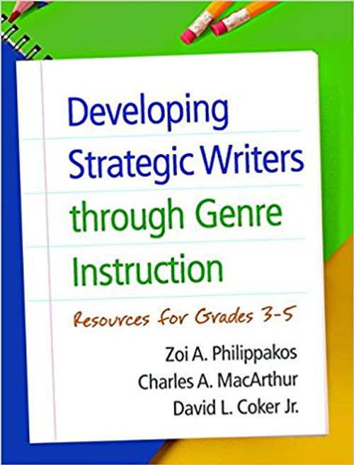 Developing Strategic Writers Through Genre Instruction: Resources for Grades 3-5 by ZoiA Philippakos