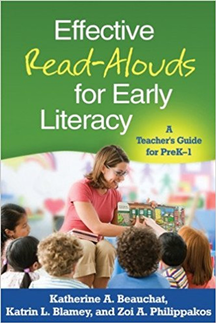 Effective Read-Alouds for Early Literacy: A Teacher's Guide for PreK-1 by Katherine A Beauchat