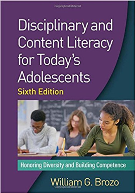 Disciplinary and Contetnt Literacy for Today's Adolescents: Honoring Diversity and Building Competence by William G Brozo