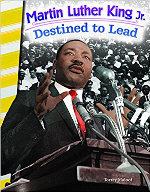 Martin Luther King Jr.: Destined to Lead by Torrey Maloof