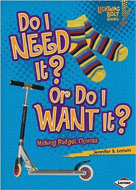 Do I Need It? Or Do I Want It?: Making Budget Choices by Jennifer S Larson