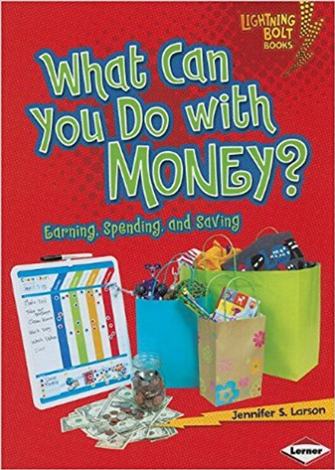 What Can You Do With Money?: Earning, Spending, and Saving by Jennifer S Larson