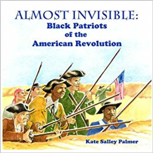 Almost Invisible: Black Patriots of the American Revolution by Kate Salley Palmer