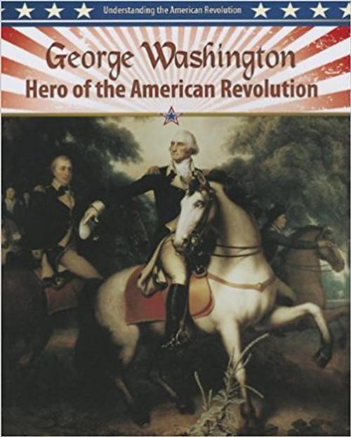 George Washington: Hero of the American Revolution by Molly Aloian