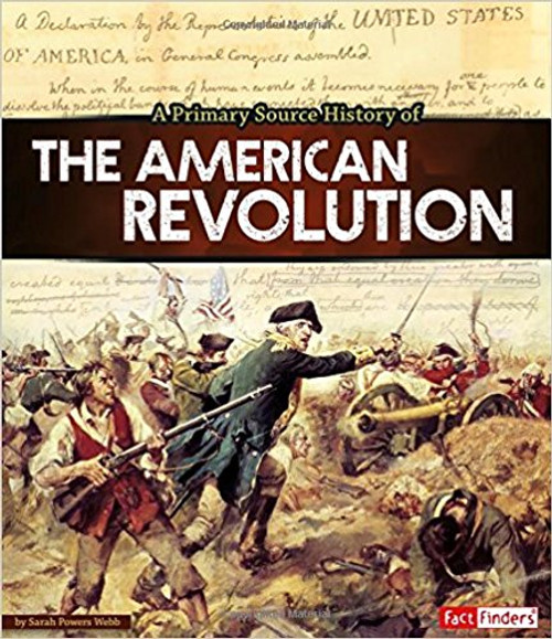 A Primary Source History of the American Revolution by Sarah Powers Webb