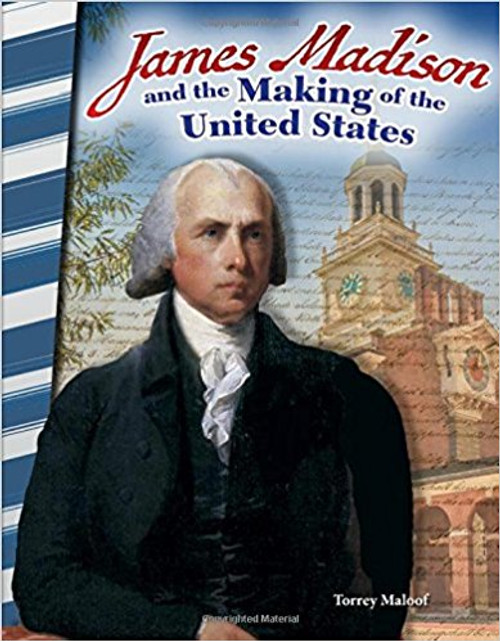 James Madison and the Making of the United States by Torrey Maloof