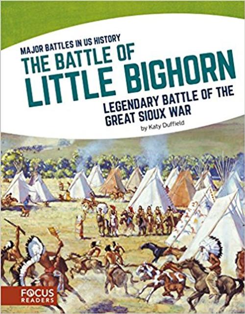 The Battle of Little Bighorn: Legendary Battle of the Great Sioux War by Katy Duffield