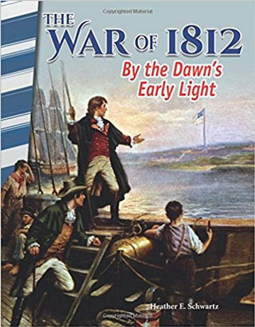 The War of 1812: By the Dawn's Early Light by Heather Schwartz