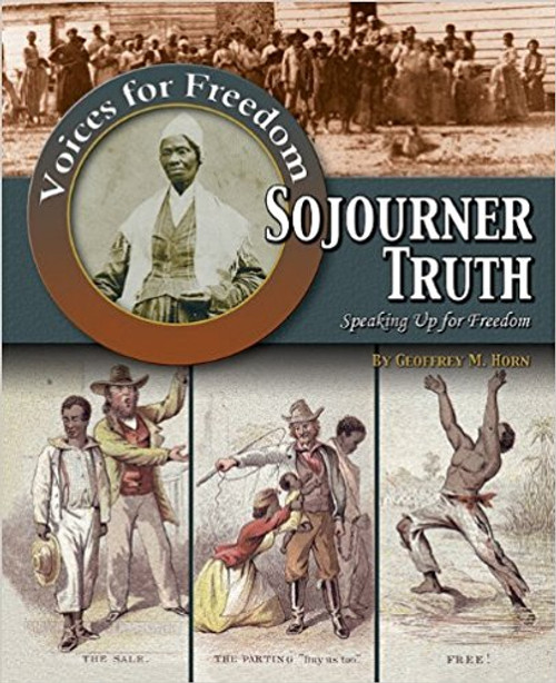 Sojourner Truth: Speaking Up for Freedom by GeoffreyM Horn