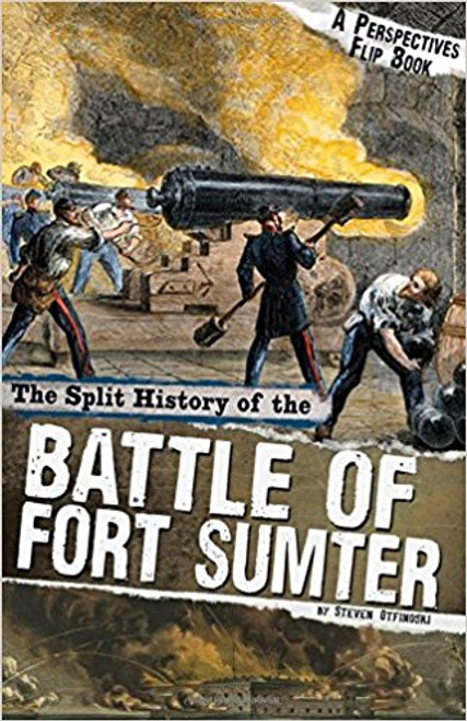 The Split History of the Battle of Fort Sumter: A Perspectives Flip Book by Steven Otfinoski