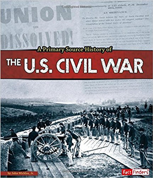 A Primary Source History of the United States Civil War by John Micklos Jr