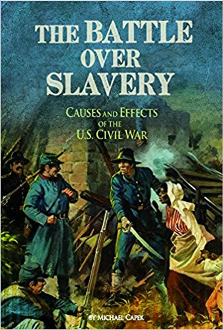 The Battle Over Slavery: Causes and Effects of the U.S. Civil War (18) by Michael Capek