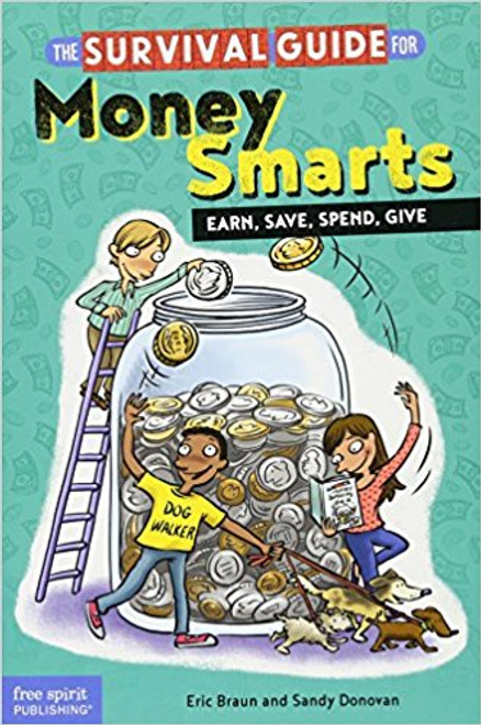The Survival Guide for Money Smarts: Earn, Save, Spend, Give by Eric Braun