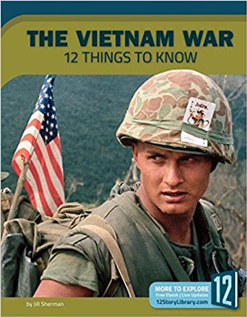 The Vietnam War: 12 Things to Know by Jill Sherman