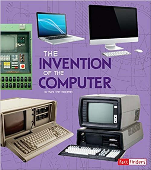 The Invention of the Computer by Gayle Worland