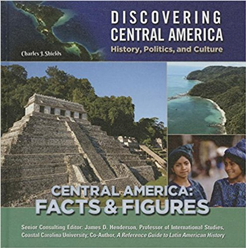 Central America: Facts and Figures by Charles J Shields