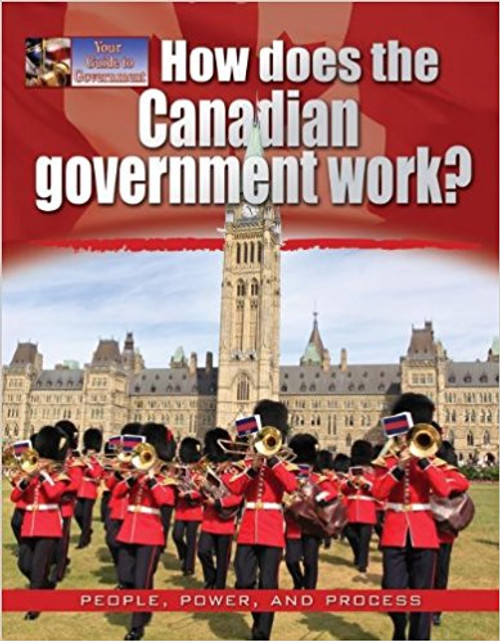 How Does the Canadian Government Work? by Ellen Rodger