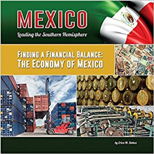 Finding a Financial Balance: The Economy of Mexico by Erica M Stokes