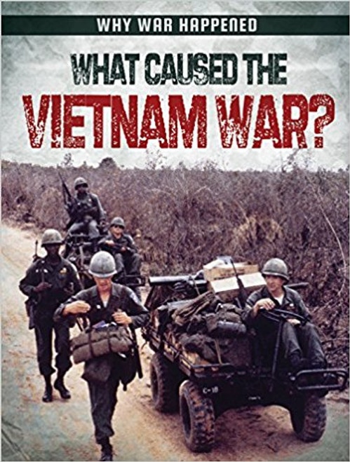 What Caused the Vietnam War? by Sarah Levete