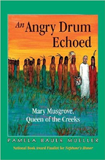 An Angry Drum Echoed, Mary Musgrave, Queen of the Creeks by Pamela Bauer Mueller
