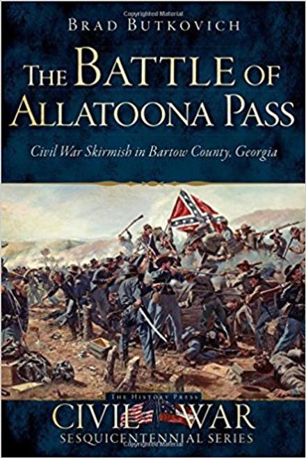 The Battle of the Allatoona Pass: Civil War Skirmish in Bartow County, Georgia by Brad Butkovich