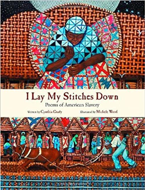 I Lay My Stitches Down: Poems of American Slavery by Cynthia Grady