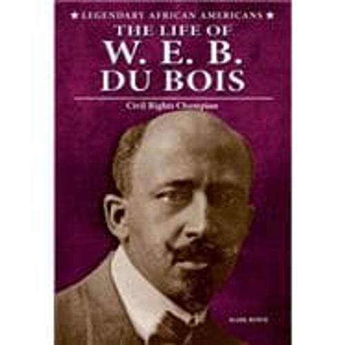 The Life of W.E.B. Du Bois: Civil Rights Champion by Mark Rowh