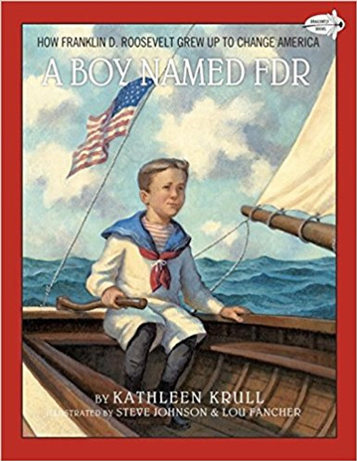 A Boy Named FDR: How Franklin D. Roosevelt Grew Up to Change America by Kathleen Krull