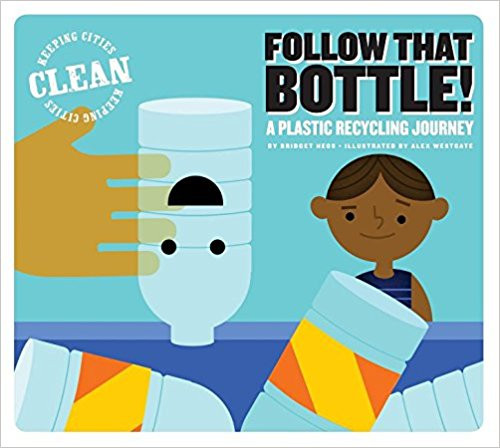 Follow that Bottle!: A Plastic Recycling Journey by Bridget Heos