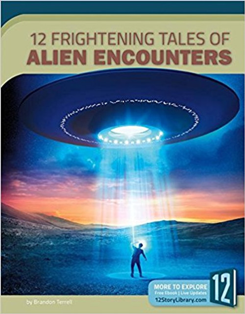 12 Frightening Tales of Alien Encounters by Brandon Terrell