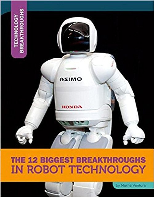 12 Biggest Breakthroughs Robot Technology by Marne Ventura