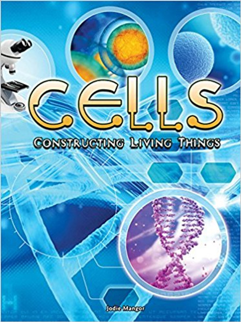 Cells: Constructing Living Things by Jodie Mangor