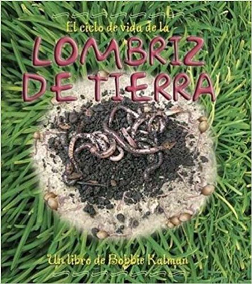 El Ciclo de Vida de la Lombriz de Tierra by Bobbie Kalman