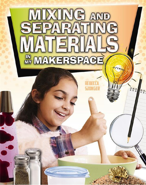 Mixing and Separating Materials in My Makerspace by Rebecca Sjonger