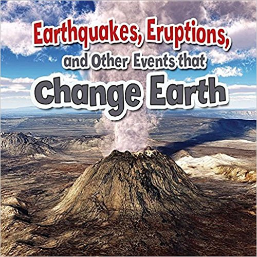 Earthquakes, Eruptions, and Other Events That Change Earth by Natalie Hyde
