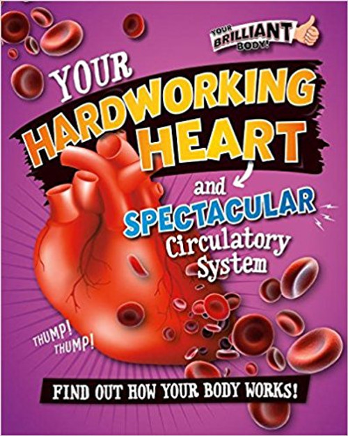 Your Hardworking Heart and Spectacular Circulatory System by Paul Mason