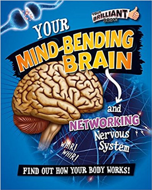 Your Mind-Bending Brain and Networking Nervouse System by Paul Mason