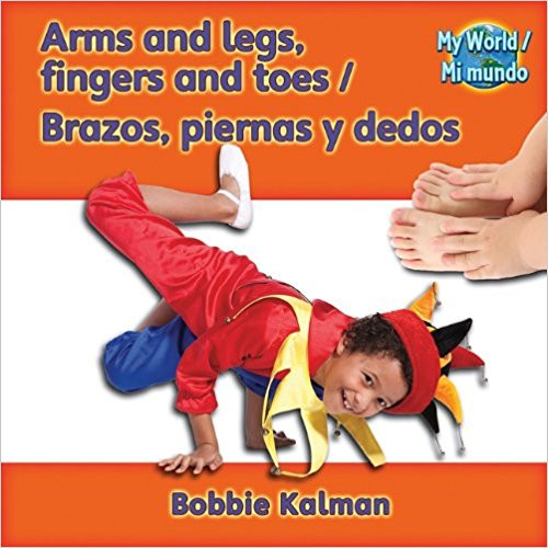 Arms and Legs, Fingers and Toes/Brazos, Piernas y Dedos by Bobbie Kalman