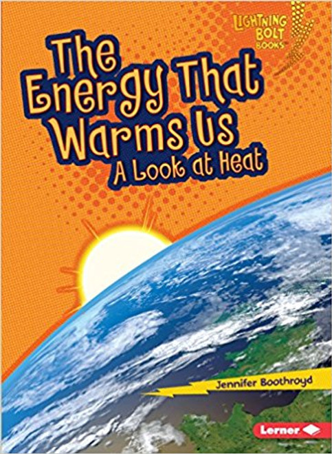 The Energy That Warms Us: A Look at Heat by Jennifer Boothroyd