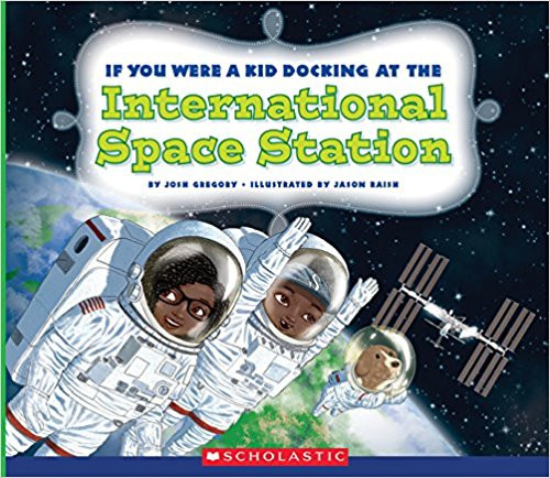 If You Were a Kid Docking at the International Space Station by Josh Gregory