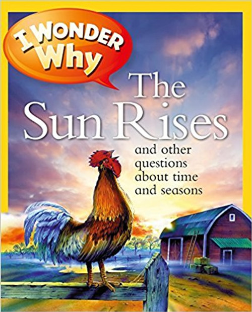 I Wonder Why the Sun Rises: And Other Questions about Time and Seasons by Brenda Walpole